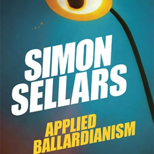 Book Review: Applied Ballardianism: Memoirs from a Parallel Universe, by Simon Sellars