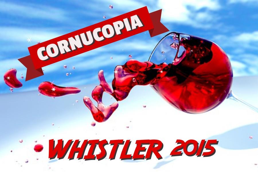Whistler Cornucopia 2015 Bigger & Better!!