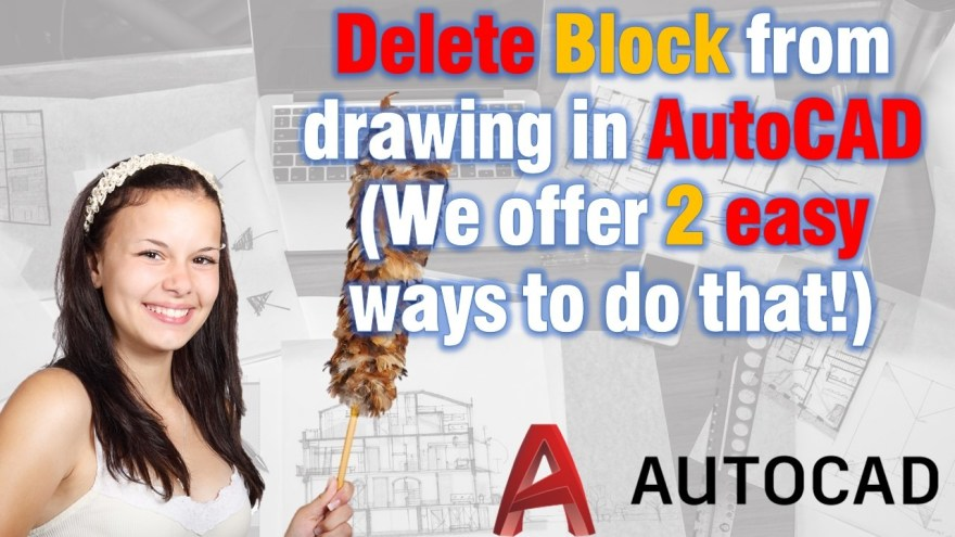 Delete blocks from drawing in AutoCAD (We offer 2 easy ways to do that!) AutoCAD Tips
