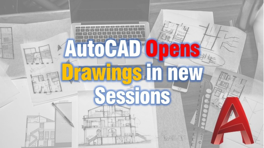 AutoCAD Opens Drawings in new Window (Every drawing opens in new Session)! AutoCAD Tips