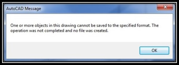 one or more objects in this drawing cannot be saved to the specified format autocad