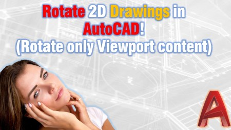 Rotate 2D Drawings in AutoCAD! (Rotate only Viewport content) AutoCAD Tips
