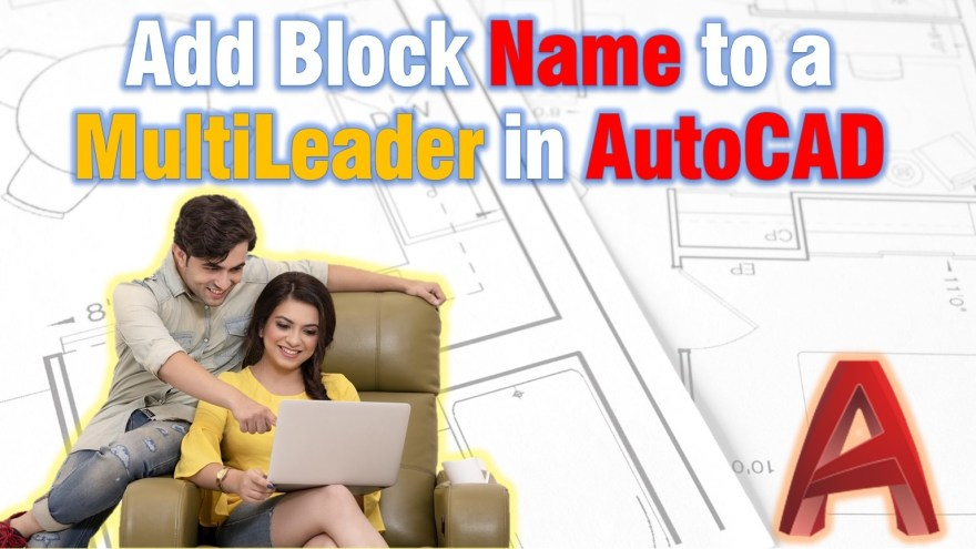 Add the name of a block to Multileader automatically!