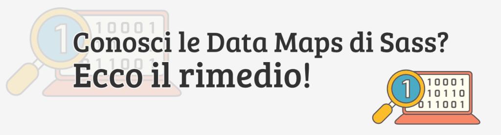Non conosci ancora le Data Maps in SASS? Ecco il rimedio!