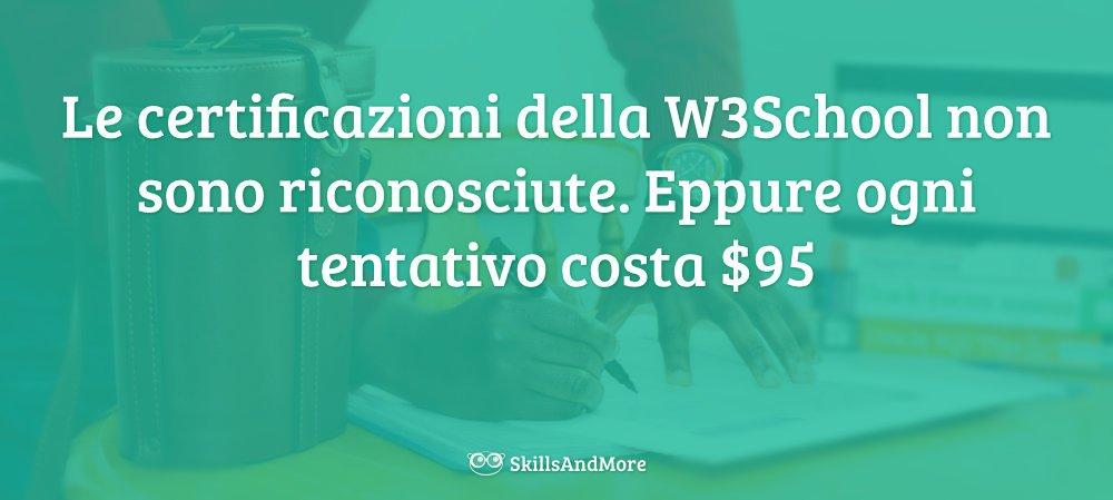 Le certificazioni della W3School non hanno valenza e costano molto