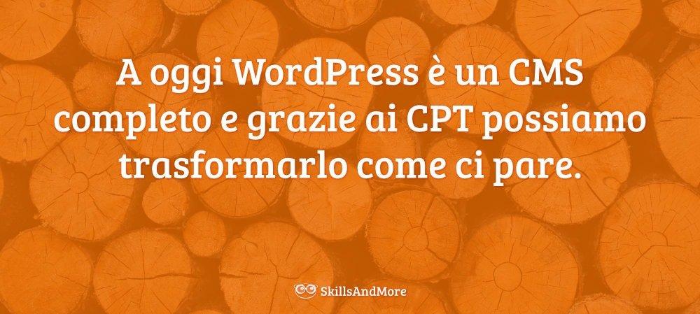 Con i Custom Post Type possiamo trasformare WordPress per qualsiasi tipo di contenuto