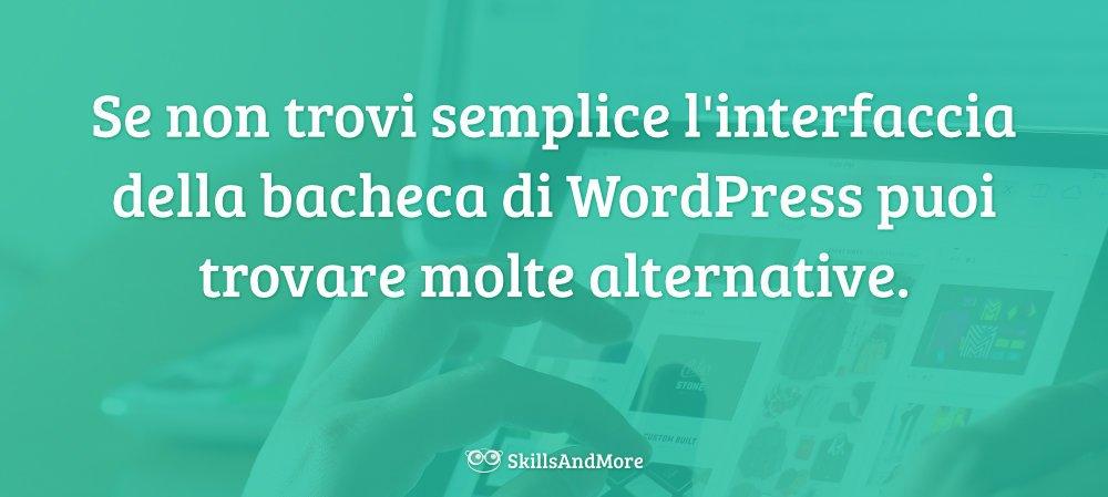 Esistono molte alternative alla bacheca standard di WordPress, basta cercare