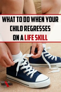 Has your child regressed on a life skill they were doing well at? You are not alone! Here are a few reasons why a child may regress, and how to encourage them to get back on track with their life skills.