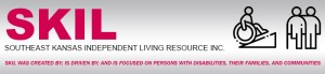 SKIL. Southeast Kansas Independent Living Resource Inc. SKIL was created by; is driven by; and is focused on persons with disabilities, their families, and communities.