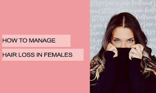 How to Manage Hair Loss in Females