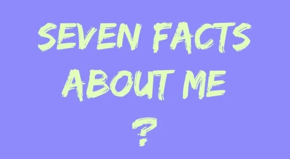 7 facts about me