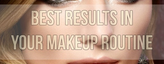 Best Results In Your Makeup Routine