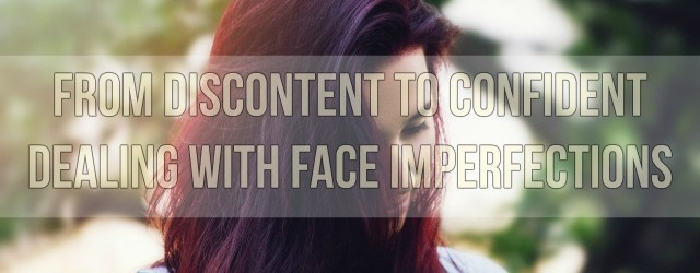 From Discontent To Confident Dealing With Face Imperfections