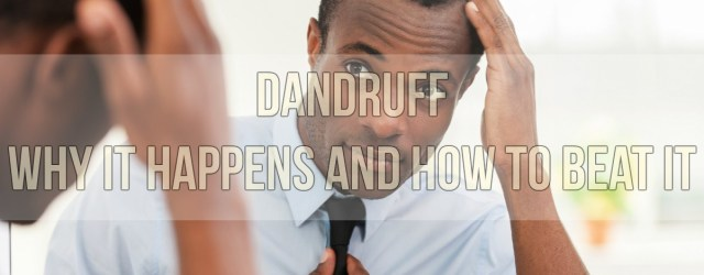 Dandruff Why It Happens and How To Beat It