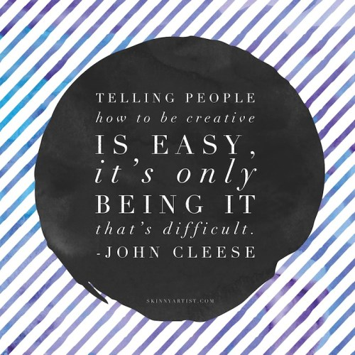 telling people how to be creative is easy it is only being it that is difficult john cleese