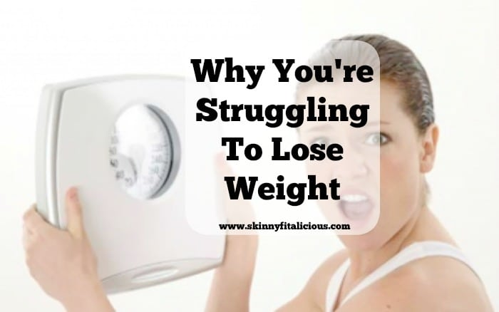 Why You're Struggling To Lose Weight
