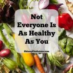 "We are often so health focused we take for granted how ""healthy"" we are compared to the average person and forget not everyone is as healthy as you."