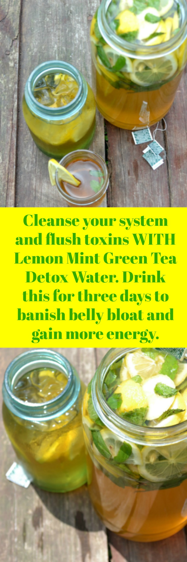 How to lose Belly Bloat! Drink <strong>Green Tea Lemon Mint Detox Water for Cleansing</strong> and to help banish your belly bloat. Drink first thing in the morning and then again at lunch time. Kick start your metabolism and jump start your weight loss goals. You will actually gain more energy and feel amazingly less stressed when you drink more infused water.  We love homemade weight loss detox drinks!
