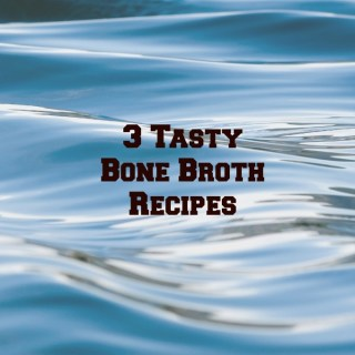 3 Tasty Bone Broth Recipes