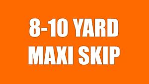8-10 Yard Maxi Skip