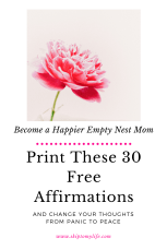 Print these affirmations for Empty Nest Moms and change your thoughts in 30 days.