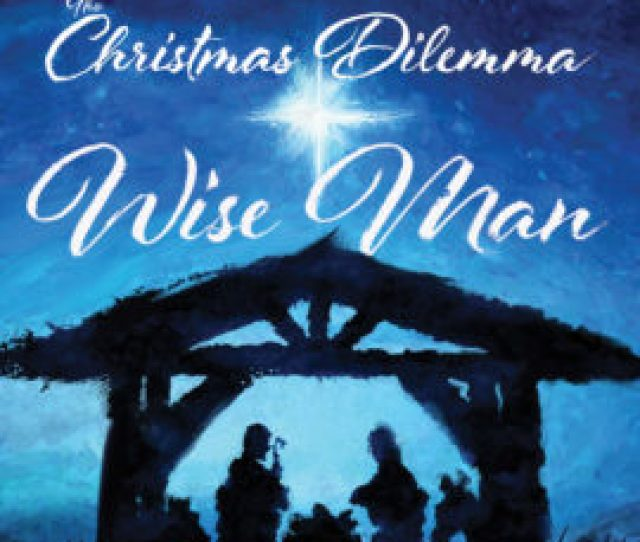 The Christmas Dilemma The Wise Man