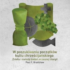 W poszukiwaniu początków kultu chrześcijańskiego — Paul F. Bradshaw