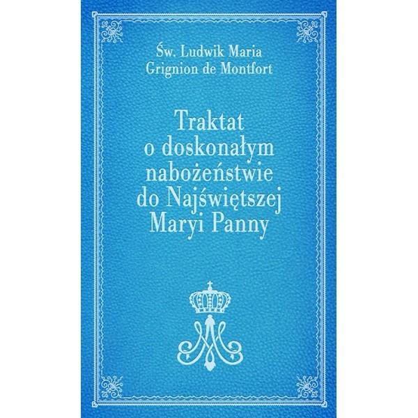 Traktat o doskonałym nabożeństwie do Najświętszej Maryi Panny — św. Ludwik Maria Grignion de Montfort
