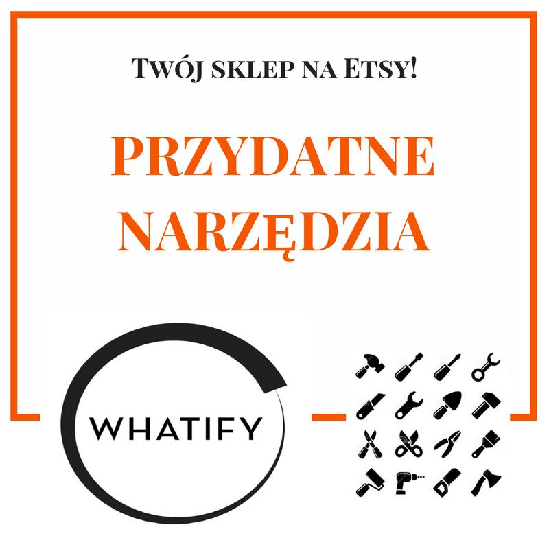 Narzędzia przydatne na Etsy - Whatify