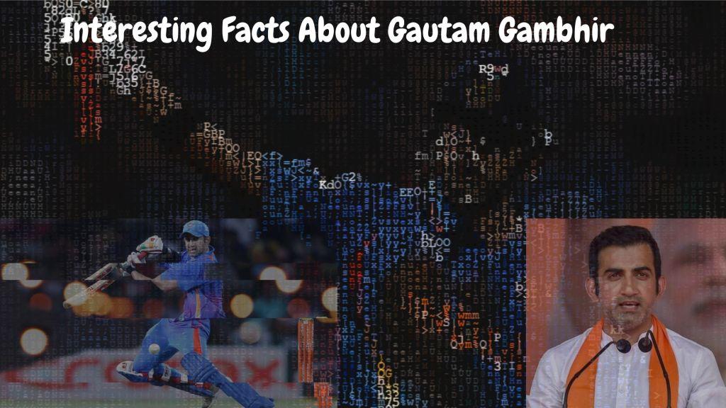 Interesting Facts About Gautam Gambhir
