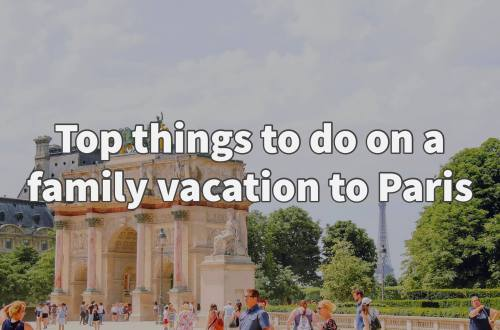 Top things to do on a family vacation to Paris