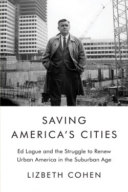 """Book cover of """"Saving America's Cities"""" by Lizbeth Cohen"""