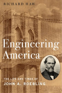 Cover ofEngineering America: The Life and Times of John A. Roebling, by Richard Haw. Oxford University Press, 2020.