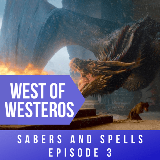west of westeros sabers and spells episode 3