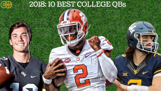 Ncaa Top 10 College Football Quarterbacks For The 2018 Season