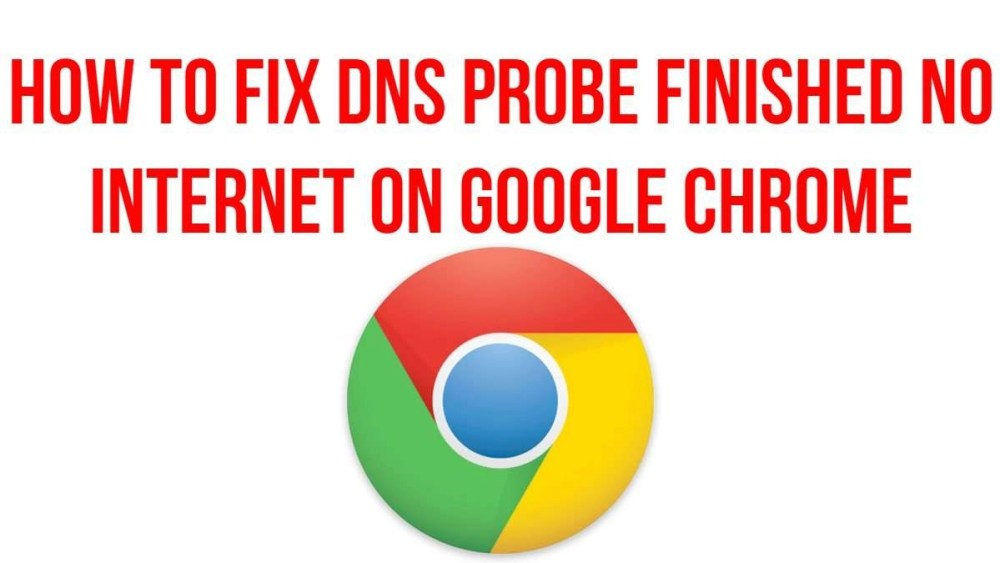 Google Chrome DNS Probe Finished No Internet 2021