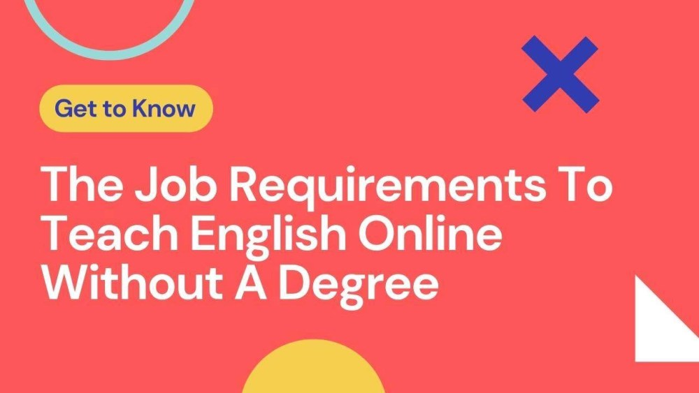 Job Requirements To Teach English Online Without A Degree 2021