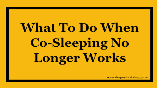 What To Do When Co Sleeping No Longer Works