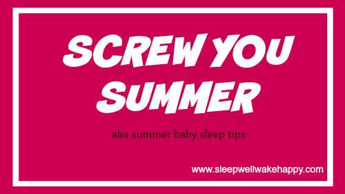 Screw You Summer aka Summer Baby Sleep Tips