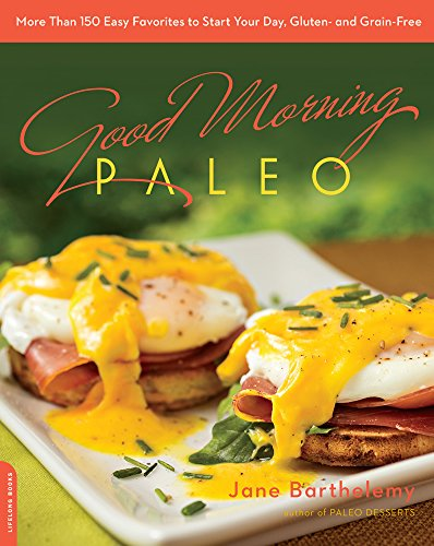 Good Morning Paleo: More Than 150 Easy Favorites to Start Your Day, Gluten- and Grain-Free