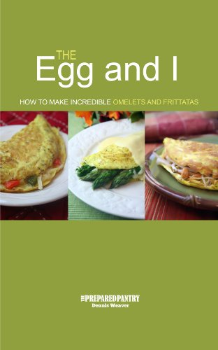 The Egg and I: How to Make Incredible Omelets and Frittatas
