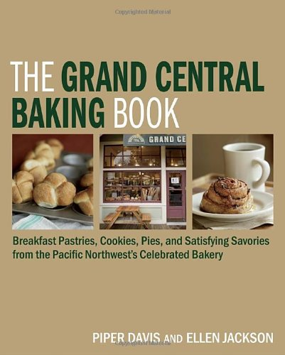 The Grand Central Baking Book: Breakfast Pastries, Cookies, Pies, and Satisfying Savories from the Pacific Northwest's Celebrated Bakery