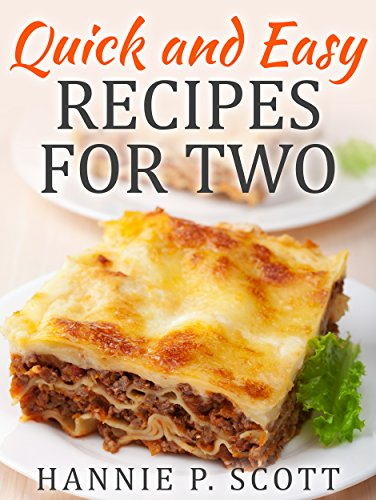 Quick and Easy Recipes for Two: Delicious Recipes for Two: Dinner, Entrees, Appetizers, Breakfast, and Desserts! (Quick and Easy Cooking Series)
