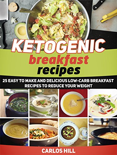 Ketogenic Breakfast Recipes: 25 Easy to Make and Delicious Low-Carb Breakfast Recipes To Reduce Your Weight (Ketogenic Breakfast Recipes, Breakfast Recipes books, Ketogenic recipes)