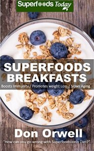 Superfoods Breakfasts: Quick & Easy Cooking Recipes, Antioxidants & Phytochemicals, Whole Foods Diets, Gluten Free Cooking, Breakfast Cooking, Heart Healthy … plan-weight loss plan for women Book 30)