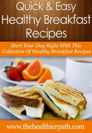 Healthy Breakfast Recipes: Start Your Day Right With This Collection Of Healthy Breakfast Recipes. (Quick & Easy Recipes)