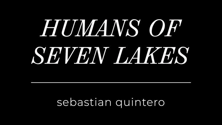 Humans of Seven Lakes – Sebastian Quintero