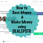 How to Make Money and Save Money using Dealspotr