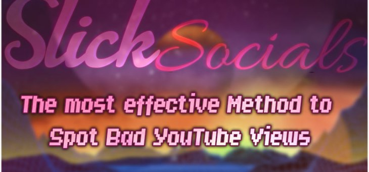 The most effective Method to Spot Bad YouTube Views