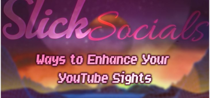 Ways to Enhance Your YouTube Sights